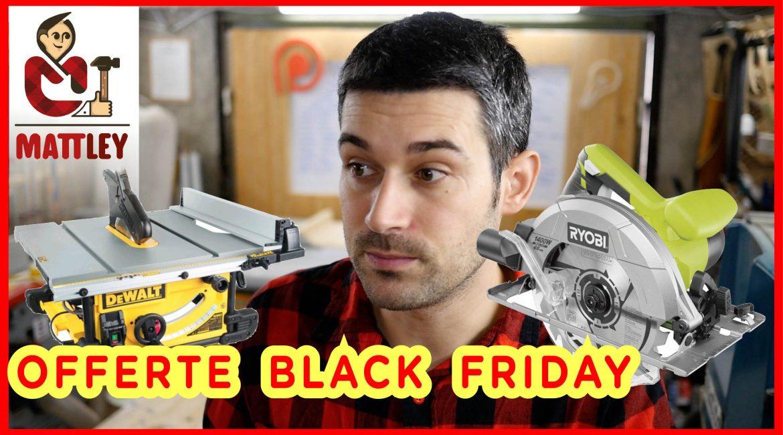 [AGGIORNATO]La offerte del Black Friday per noi amanti del fai date