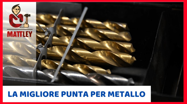 Qual è la migliore punta per forare il metallo?