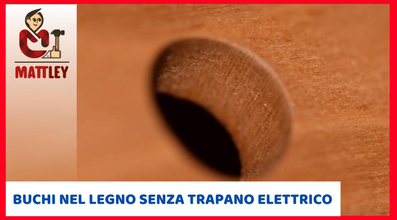 Come fare un buco nel legno senza trapano elettrico